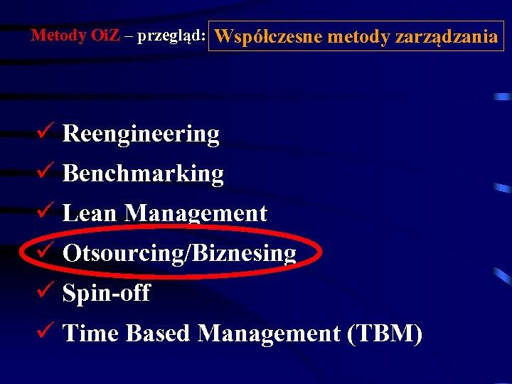 Metody Oi. Z – przegląd: Współczesne metody zarządzania ü Reengineering ü Benchmarking ü Lean