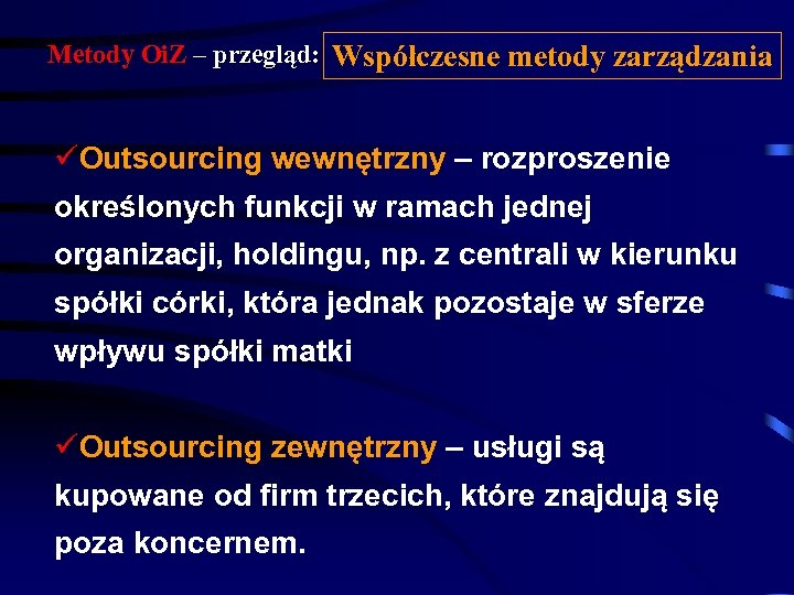 Metody Oi. Z – przegląd: Współczesne metody zarządzania üOutsourcing wewnętrzny – rozproszenie określonych funkcji