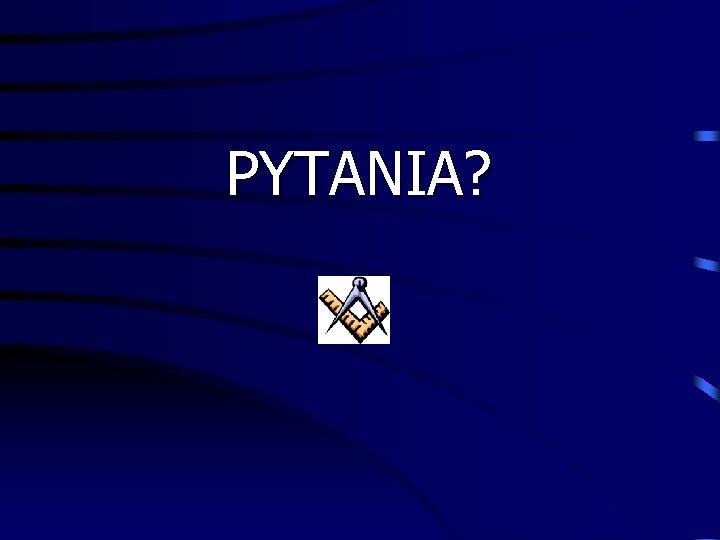 PYTANIA?