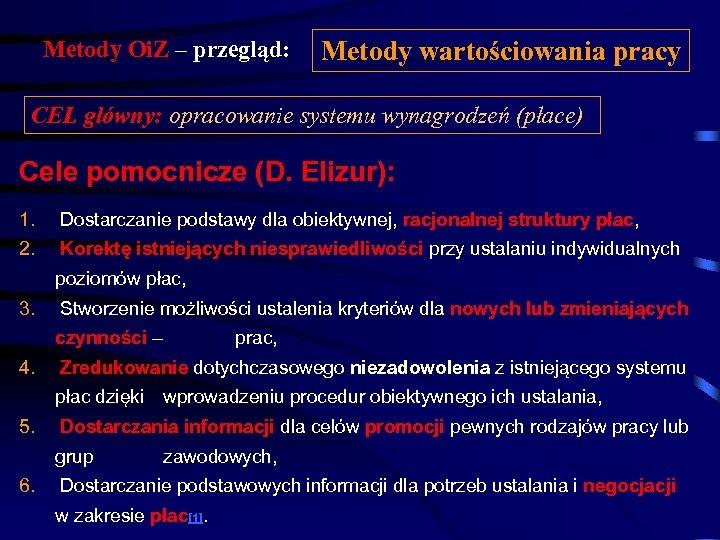 Metody Oi. Z – przegląd: Metody wartościowania pracy CEL główny: opracowanie systemu wynagrodzeń (płace)
