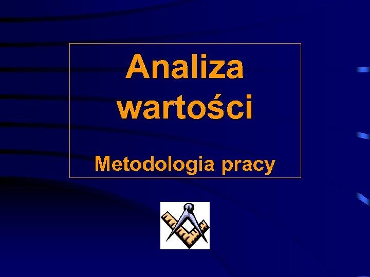 Analiza wartości Metodologia pracy