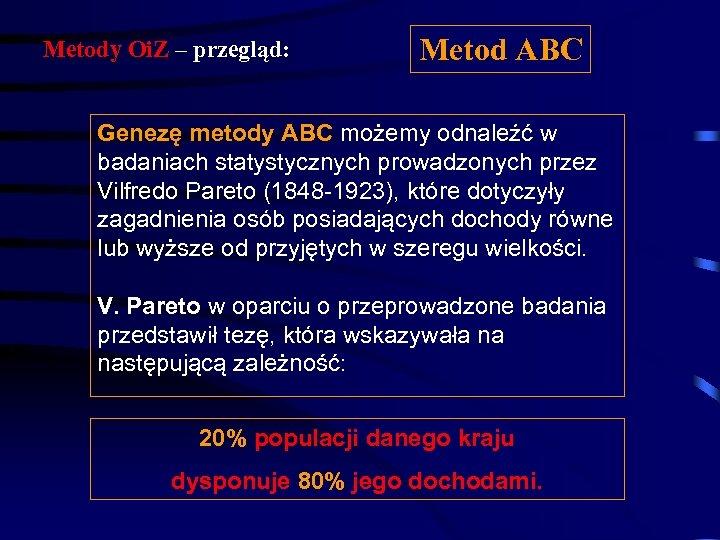 Metody Oi. Z – przegląd: Metod ABC Genezę metody ABC możemy odnaleźć w badaniach