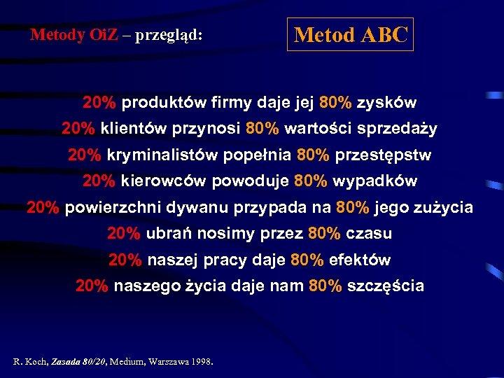 Metody Oi. Z – przegląd: Metod ABC 20% produktów firmy daje jej 80% zysków
