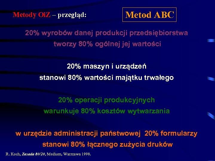 Metod ABC Metody Oi. Z – przegląd: 20% wyrobów danej produkcji przedsiębiorstwa tworzy 80%