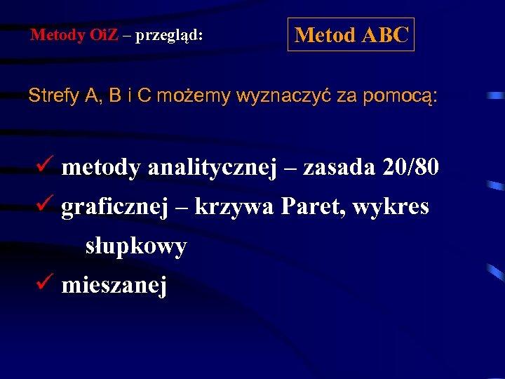 Metody Oi. Z – przegląd: Metod ABC Strefy A, B i C możemy wyznaczyć