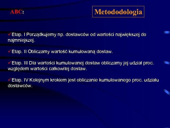 ABC: Metododologia üEtap. I Porządkujemy np. dostawców od wartości największej do najmniejszej. üEtap. II