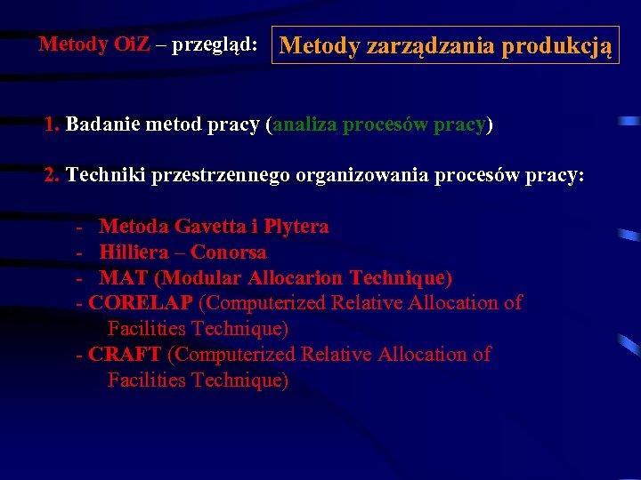 Metody Oi. Z – przegląd: Metody zarządzania produkcją 1. Badanie metod pracy (analiza procesów
