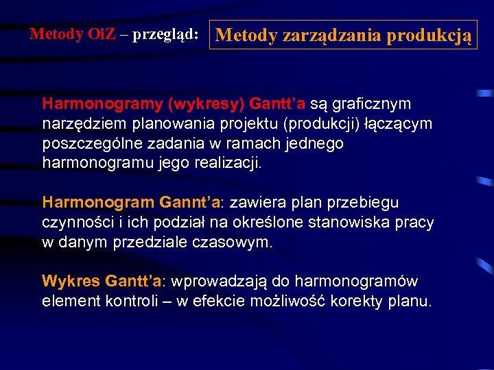 Metody Oi. Z – przegląd: Metody zarządzania produkcją Harmonogramy (wykresy) Gantt'a są graficznym narzędziem