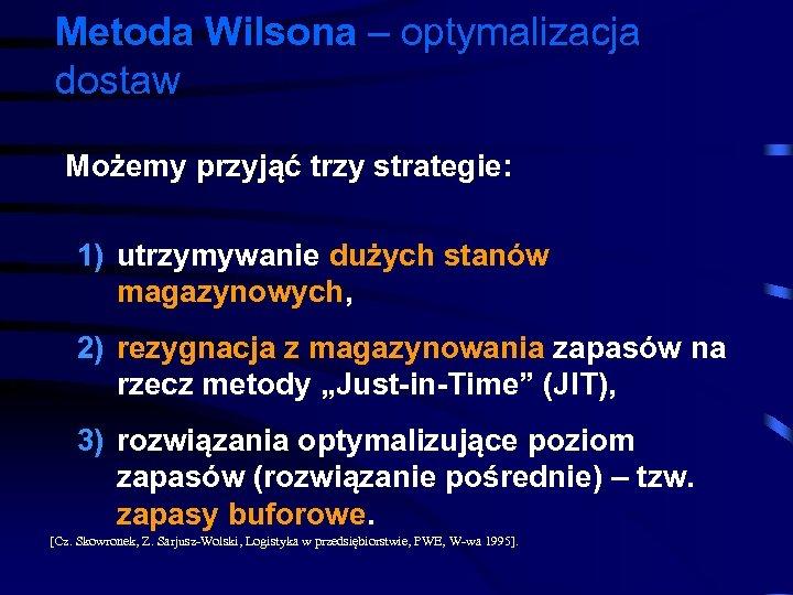 Metoda Wilsona – optymalizacja dostaw Możemy przyjąć trzy strategie: 1) utrzymywanie dużych stanów magazynowych,