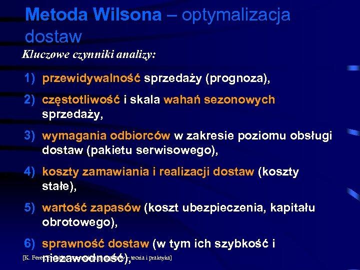 Metoda Wilsona – optymalizacja dostaw Kluczowe czynniki analizy: 1) przewidywalność sprzedaży (prognoza), 2) częstotliwość