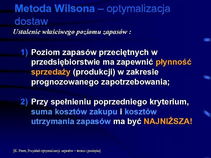 Metoda Wilsona – optymalizacja dostaw Ustalenie właściwego poziomu zapasów : 1) Poziom zapasów przeciętnych