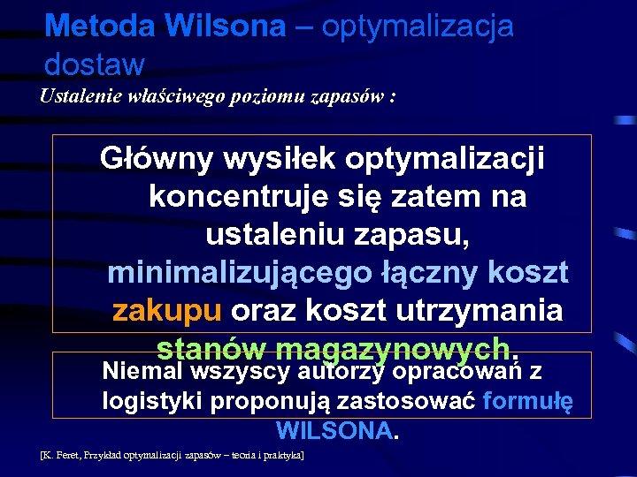 Metoda Wilsona – optymalizacja dostaw Ustalenie właściwego poziomu zapasów : Główny wysiłek optymalizacji koncentruje