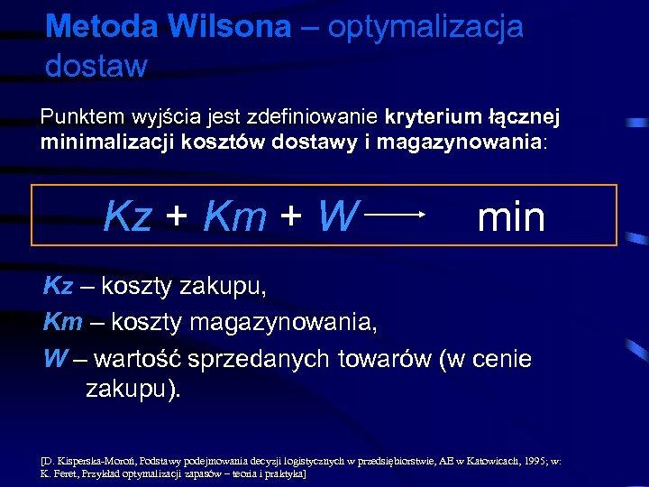 Metoda Wilsona – optymalizacja dostaw Punktem wyjścia jest zdefiniowanie kryterium łącznej minimalizacji kosztów dostawy
