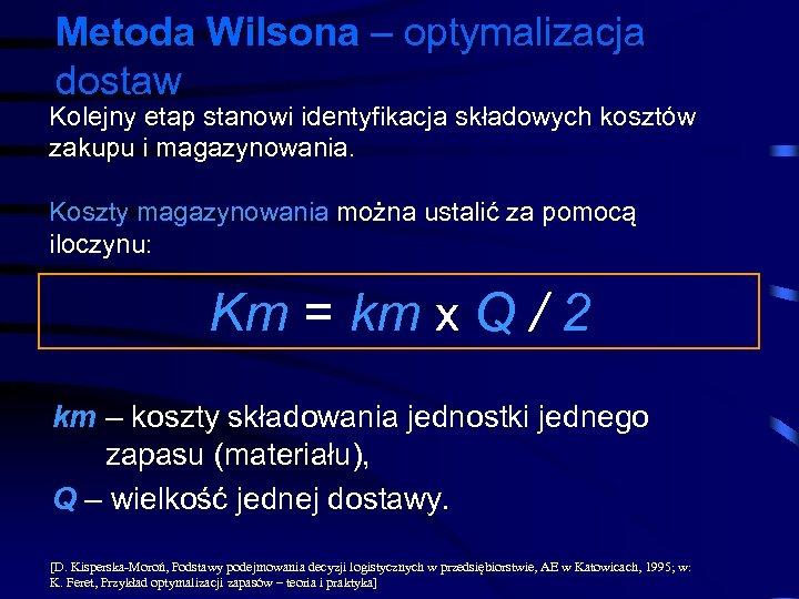 Metoda Wilsona – optymalizacja dostaw Kolejny etap stanowi identyfikacja składowych kosztów zakupu i magazynowania.