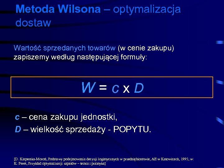 Metoda Wilsona – optymalizacja dostaw Wartość sprzedanych towarów (w cenie zakupu) zapiszemy według następującej