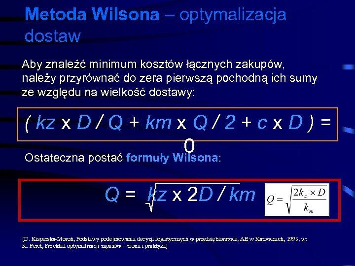 Metoda Wilsona – optymalizacja dostaw Aby znaleźć minimum kosztów łącznych zakupów, należy przyrównać do