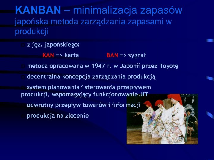 KANBAN – minimalizacja zapasów japońska metoda zarządzania zapasami w produkcji p z jęz. japońskiego: