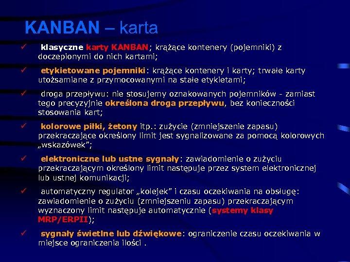 KANBAN – karta ü klasyczne karty KANBAN; krążące kontenery (pojemniki) z doczepionymi do nich