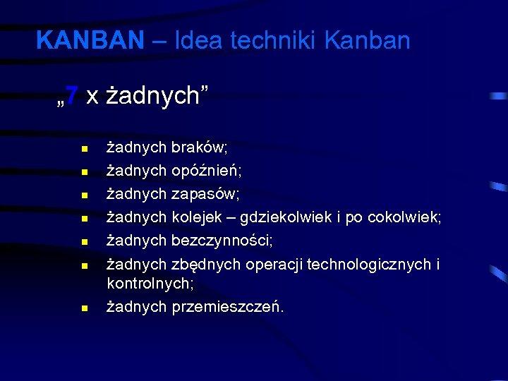 """KANBAN – Idea techniki Kanban """" 7 x żadnych"""" n n n n żadnych"""