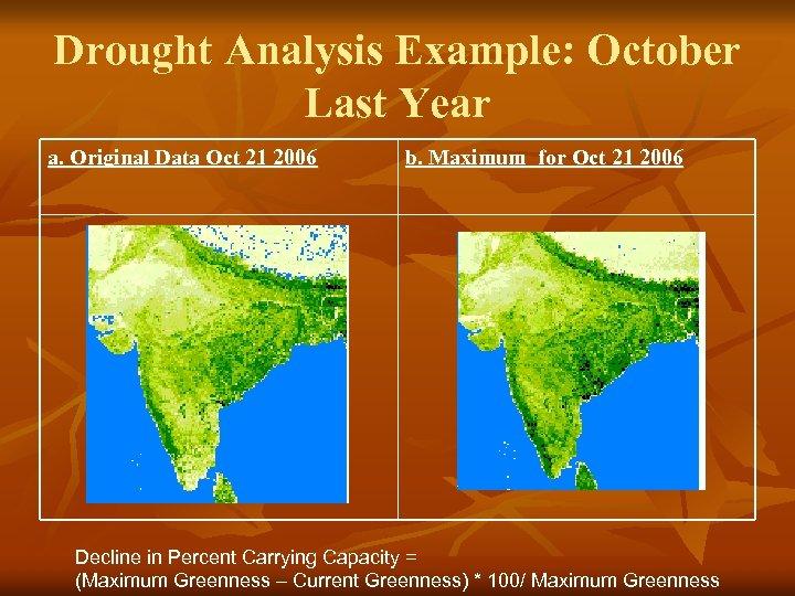 Drought Analysis Example: October Last Year a. Original Data Oct 21 2006 b. Maximum