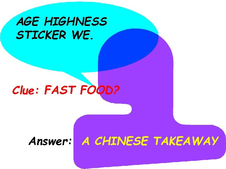 AGE HIGHNESS STICKER WE. Clue: FAST FOOD? Answer: A CHINESE TAKEAWAY