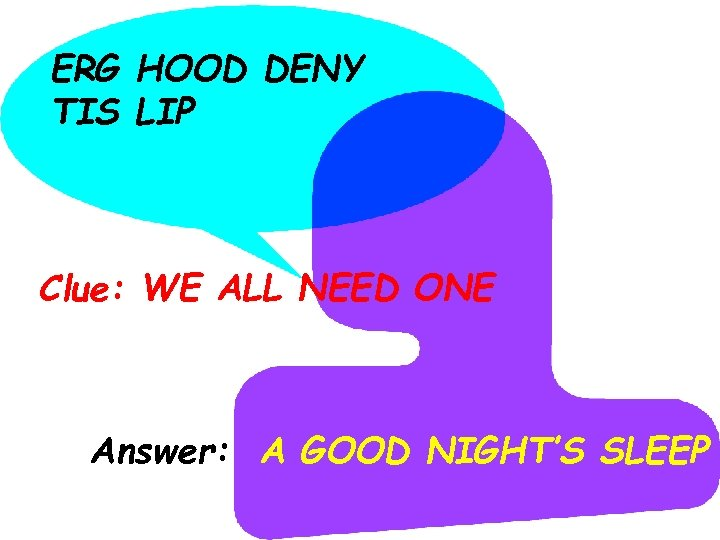 ERG HOOD DENY TIS LIP Clue: WE ALL NEED ONE Answer: A GOOD NIGHT'S