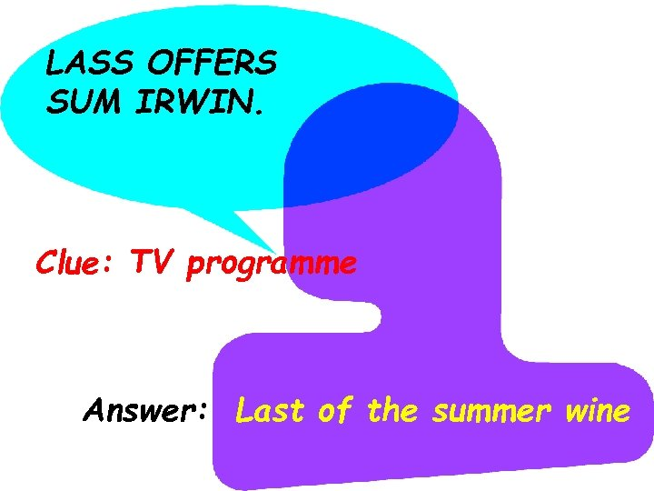 LASS OFFERS SUM IRWIN. Clue: TV programme Answer: Last of the summer wine