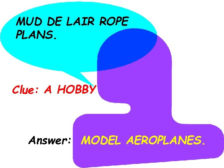 MUD DE LAIR ROPE PLANS. Clue: A HOBBY Answer: MODEL AEROPLANES.