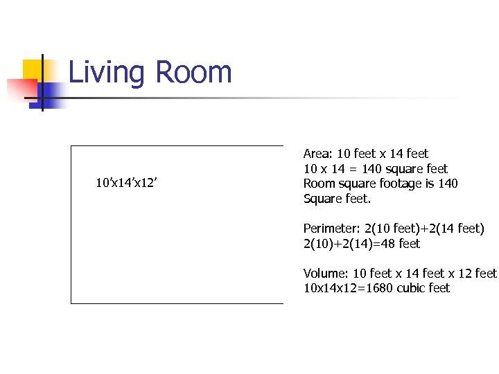 Living Room 10'x 14'x 12' Area: 10 feet x 14 feet 10 x 14