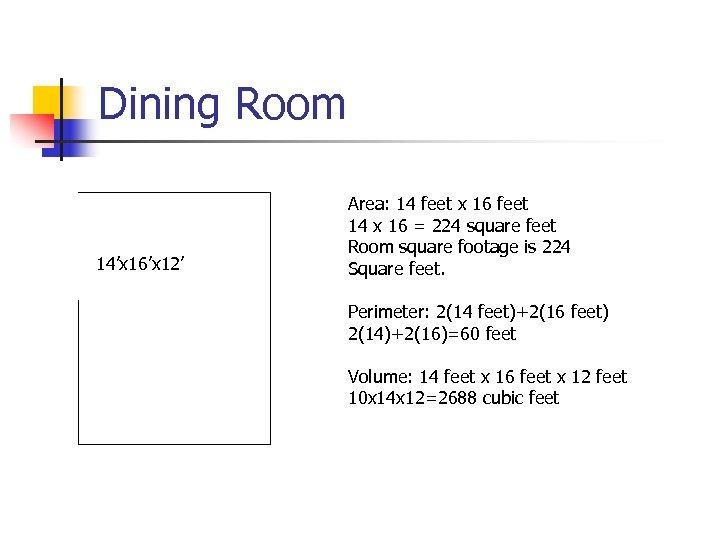 Dining Room 14'x 16'x 12' Area: 14 feet x 16 feet 14 x 16