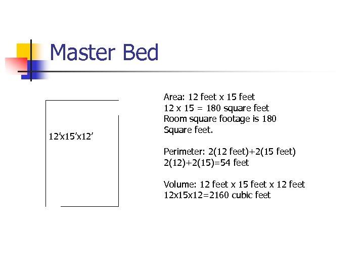 Master Bed 12'x 15'x 12' Area: 12 feet x 15 feet 12 x 15