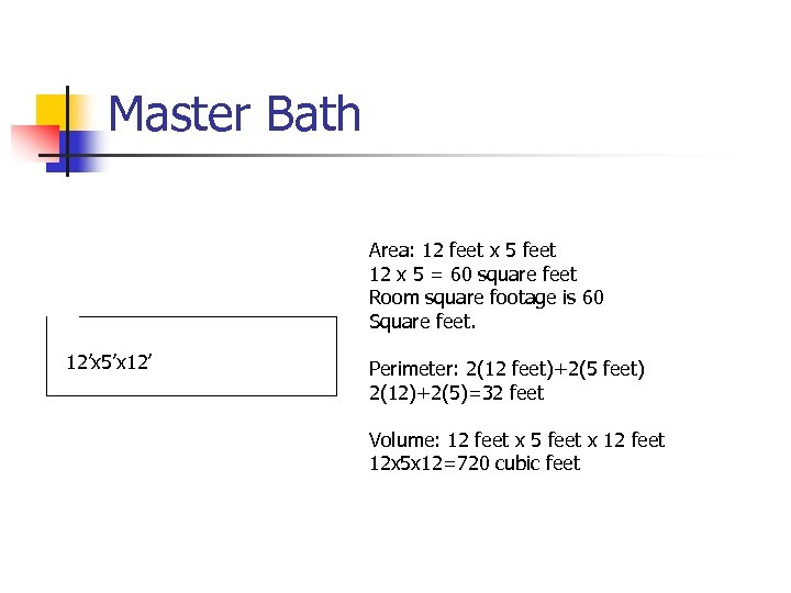 Master Bath Area: 12 feet x 5 feet 12 x 5 = 60 square