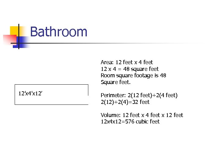 Bathroom Area: 12 feet x 4 feet 12 x 4 = 48 square feet
