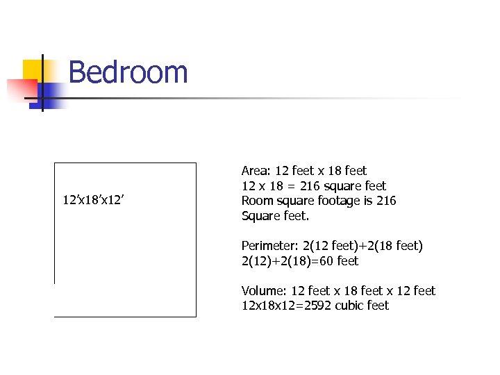 Bedroom 12'x 18'x 12' Area: 12 feet x 18 feet 12 x 18 =