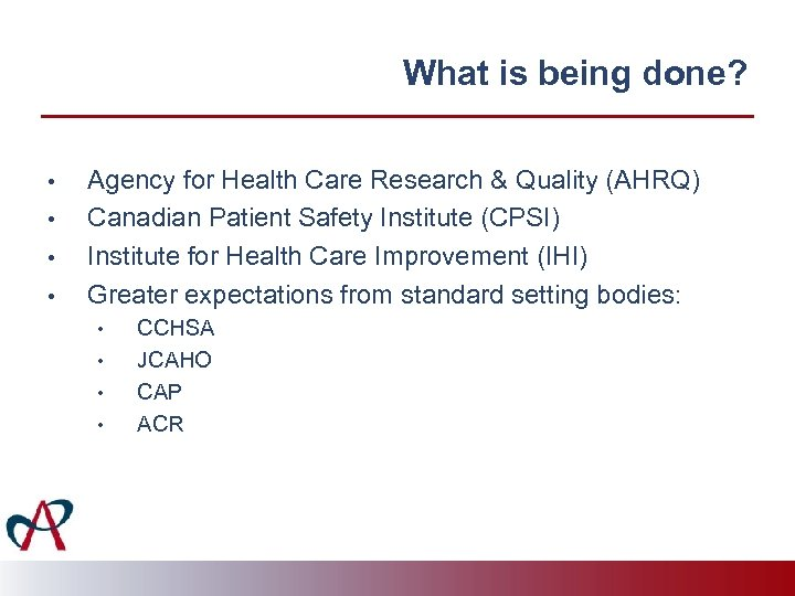 What is being done? • • Agency for Health Care Research & Quality (AHRQ)