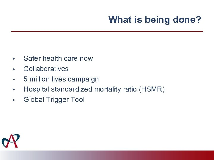What is being done? • • • Safer health care now Collaboratives 5 million