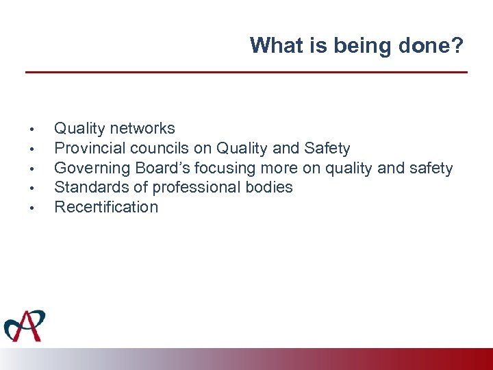 What is being done? • • • Quality networks Provincial councils on Quality and