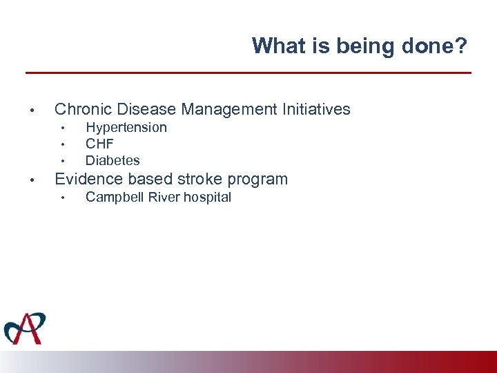 What is being done? • Chronic Disease Management Initiatives • • Hypertension CHF Diabetes