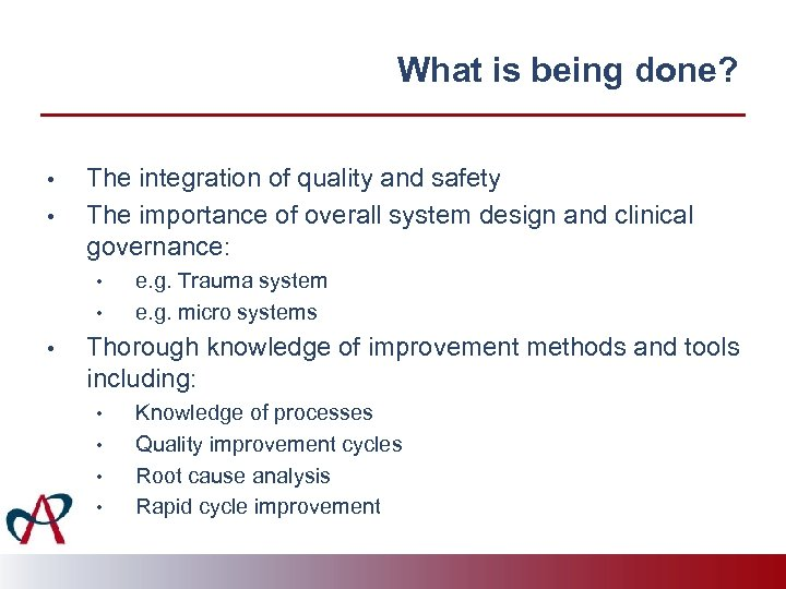 What is being done? • • The integration of quality and safety The importance