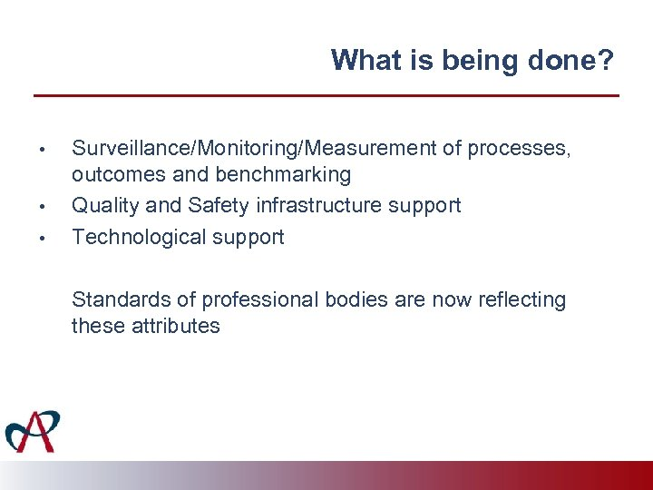 What is being done? • • • Surveillance/Monitoring/Measurement of processes, outcomes and benchmarking Quality