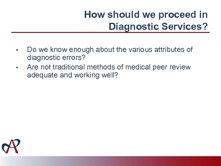 How should we proceed in Diagnostic Services? • • Do we know enough about