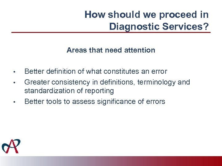 How should we proceed in Diagnostic Services? Areas that need attention • • •