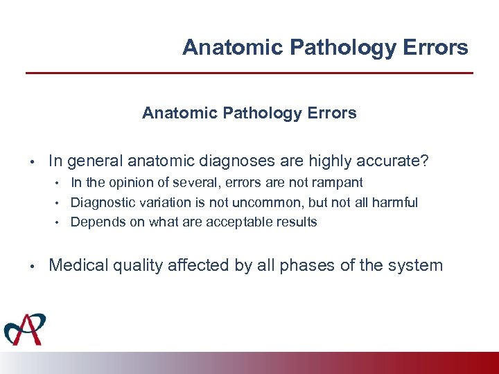 Anatomic Pathology Errors • In general anatomic diagnoses are highly accurate? • • In