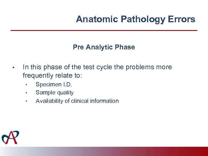 Anatomic Pathology Errors Pre Analytic Phase • In this phase of the test cycle