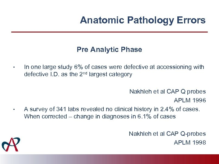 Anatomic Pathology Errors Pre Analytic Phase • • In one large study 6% of
