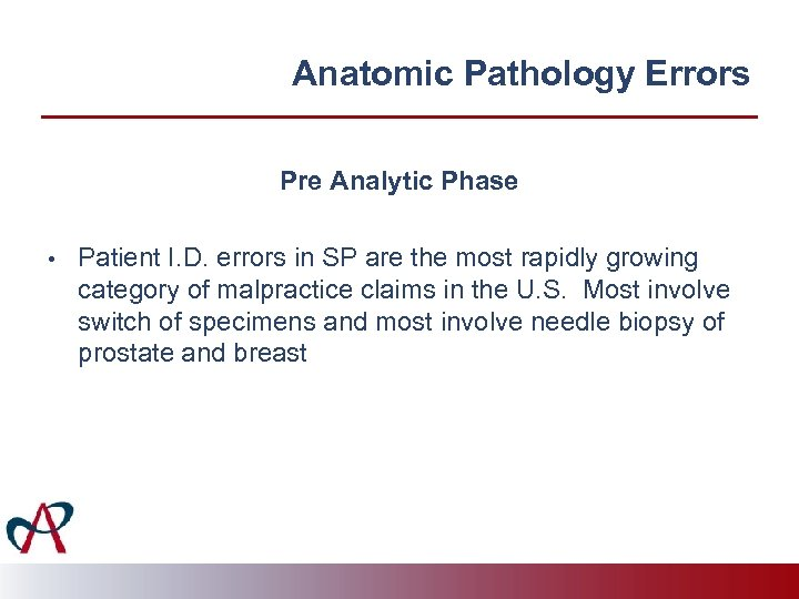 Anatomic Pathology Errors Pre Analytic Phase • Patient I. D. errors in SP are
