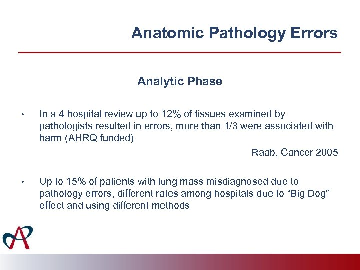 Anatomic Pathology Errors Analytic Phase • In a 4 hospital review up to 12%