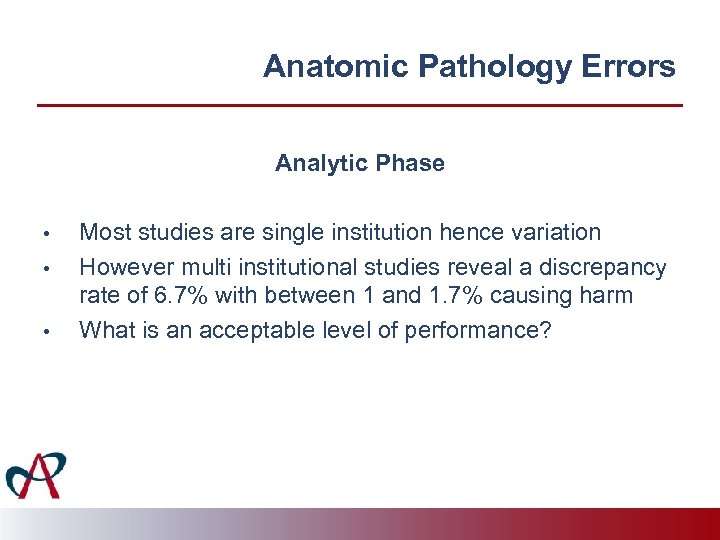 Anatomic Pathology Errors Analytic Phase • • • Most studies are single institution hence