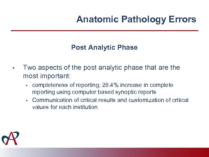 Anatomic Pathology Errors Post Analytic Phase • Two aspects of the post analytic phase