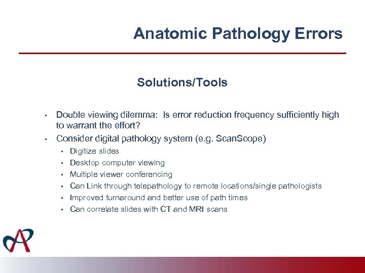 Anatomic Pathology Errors Solutions/Tools • • Double viewing dilemma: Is error reduction frequency sufficiently